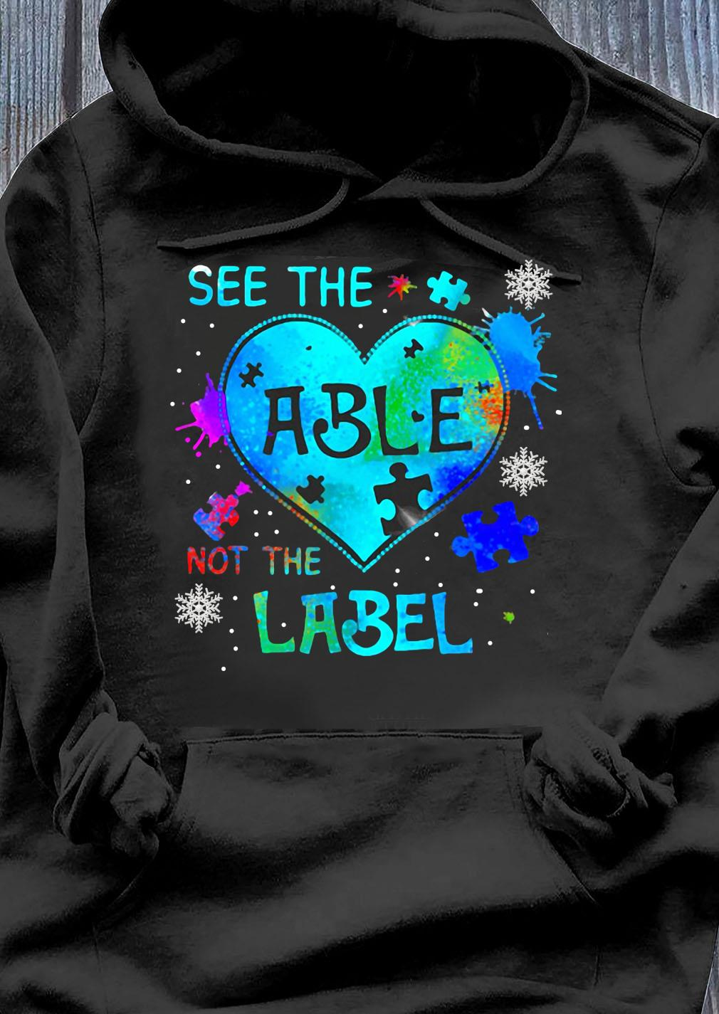 See The Autism Heart Able Not The Label Shirt Hoodie
