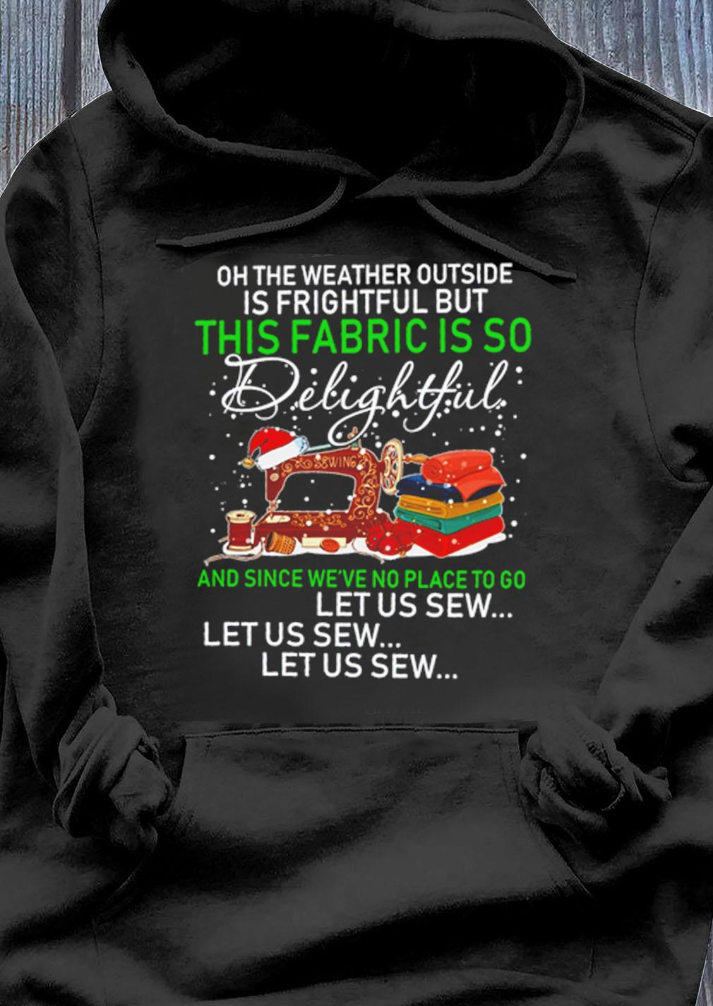 Sewing Oh The Weather Outside Is Frightful But This Fabric Is So Delightful And Let Us Sew Christmas Sweater Hoodie