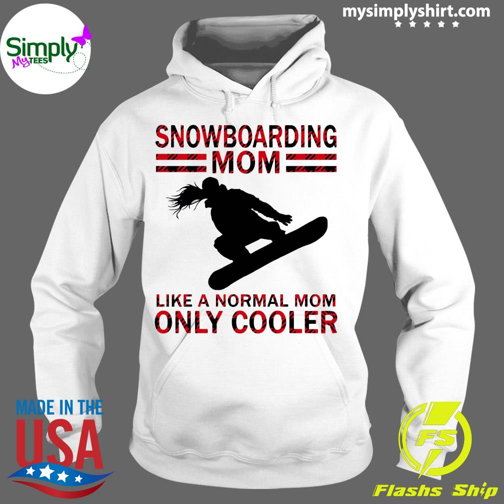 Snowboarding Mom Like A Normal Mom Only Cooler Shirt Hoodie