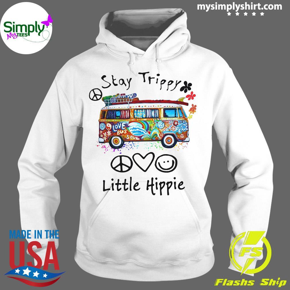 Stay Trippy Love Bus Soul Little Hippie Shirt Hoodie