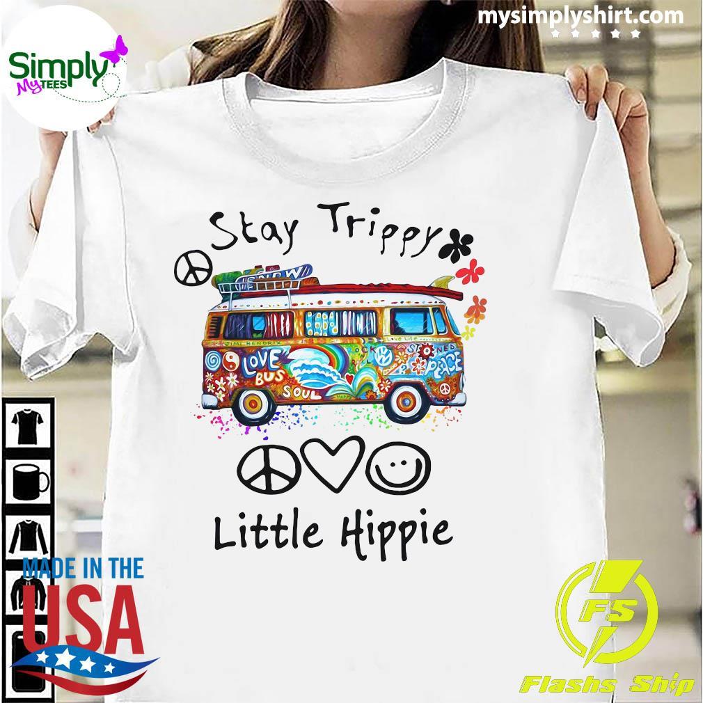 Stay Trippy Love Bus Soul Little Hippie Shirt