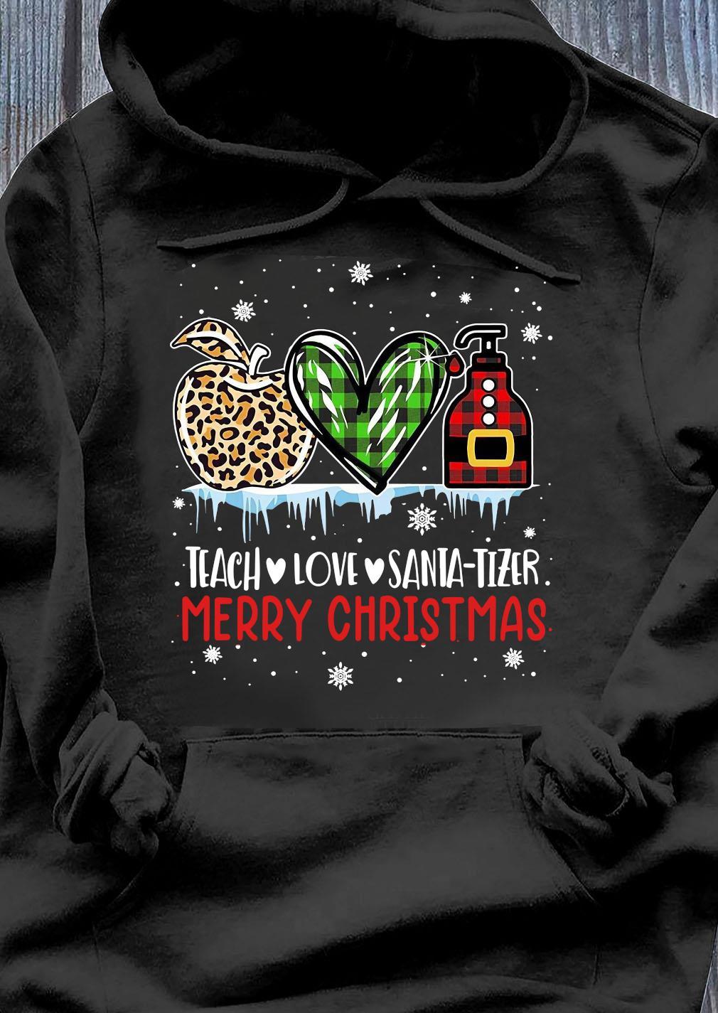 Teach Love Santa Tizer Merry Christmas Shirt Hoodie