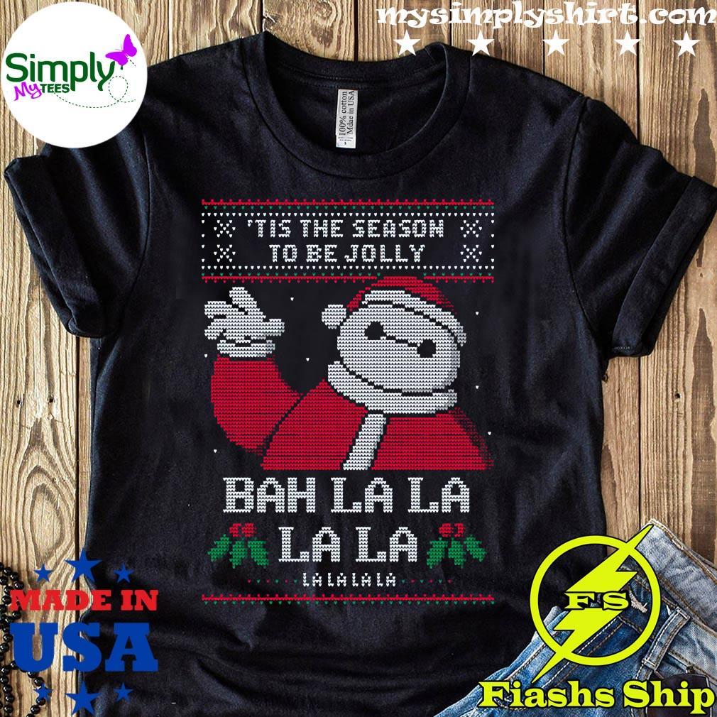 Tis The Season To Be Jolly Bah La La La La Lalalala Ugly Christmas Shirt