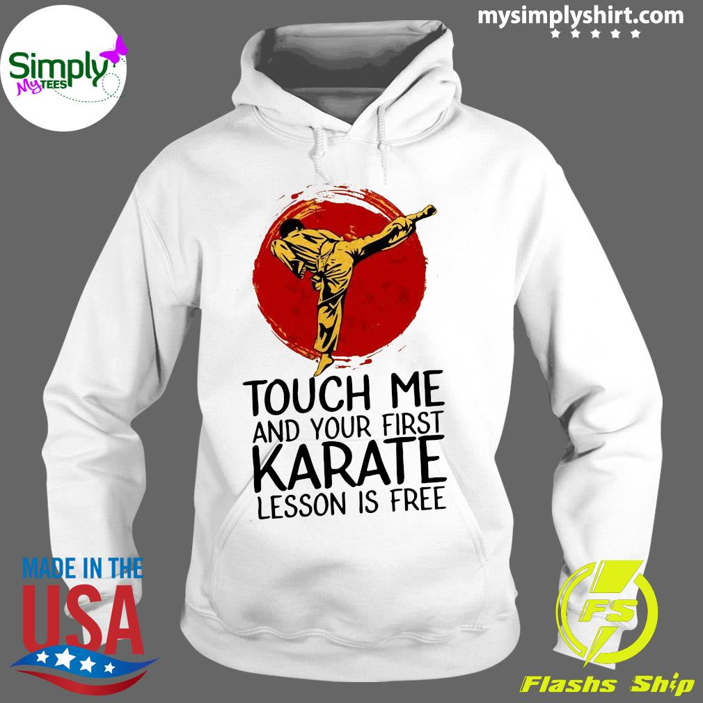 Touch Me And Your First Karate Lesson Is Free Shirt Hoodie