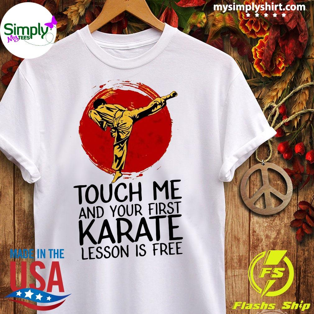 Touch Me And Your First Karate Lesson Is Free Shirt Ladies tee