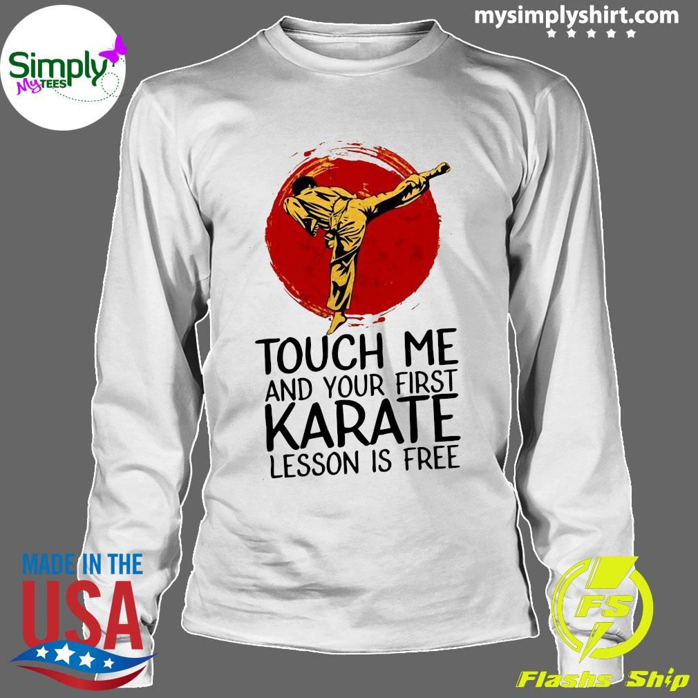 Touch Me And Your First Karate Lesson Is Free Shirt Longsleeve