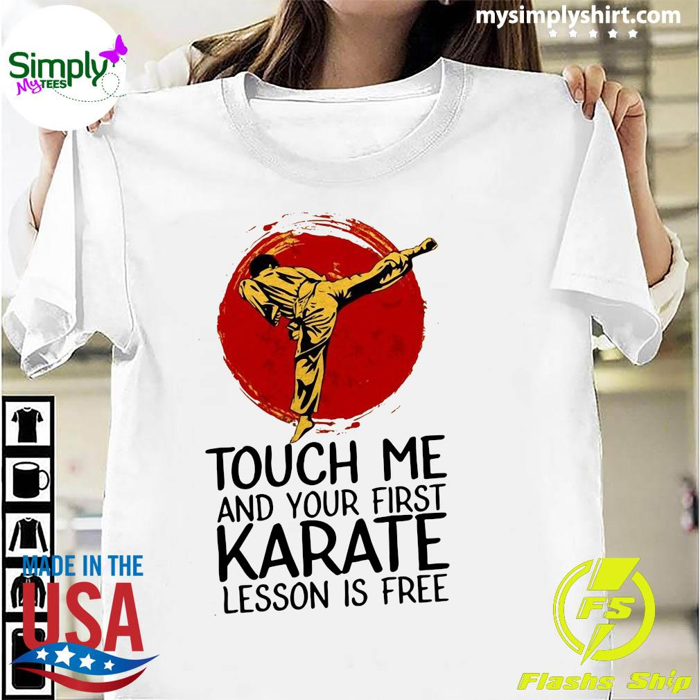 Touch Me And Your First Karate Lesson Is Free Shirt