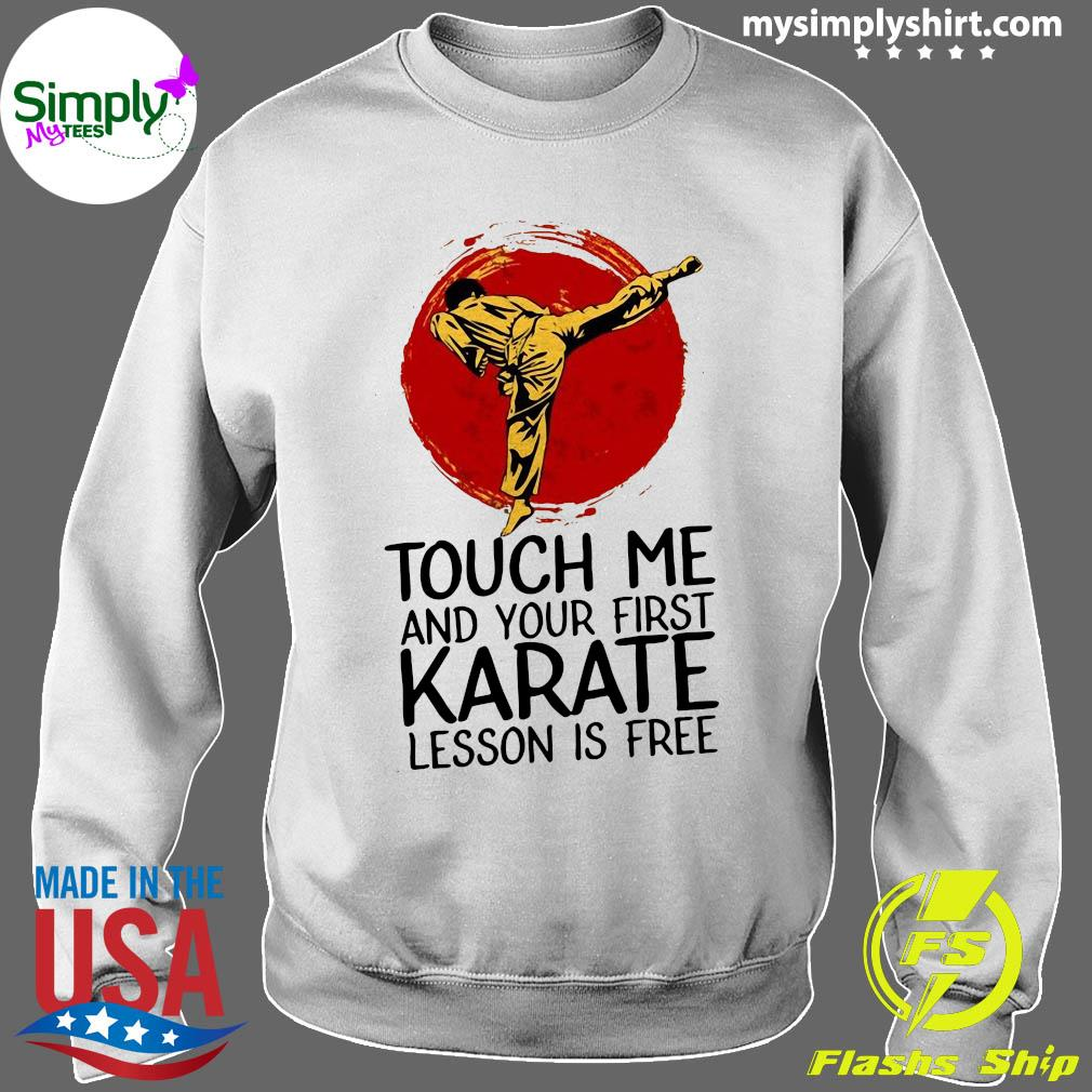 Touch Me And Your First Karate Lesson Is Free Shirt Sweater
