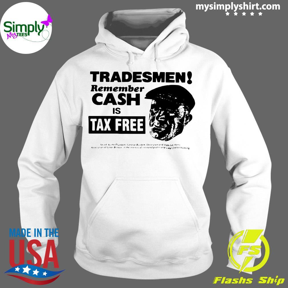 Tradesmen Remember Cash Is Tax Free Shirt Hoodie