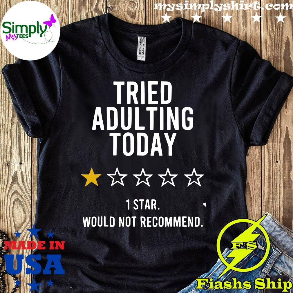 Tried Adulting Today 1 Star Would Not Recommend Tee Shirt