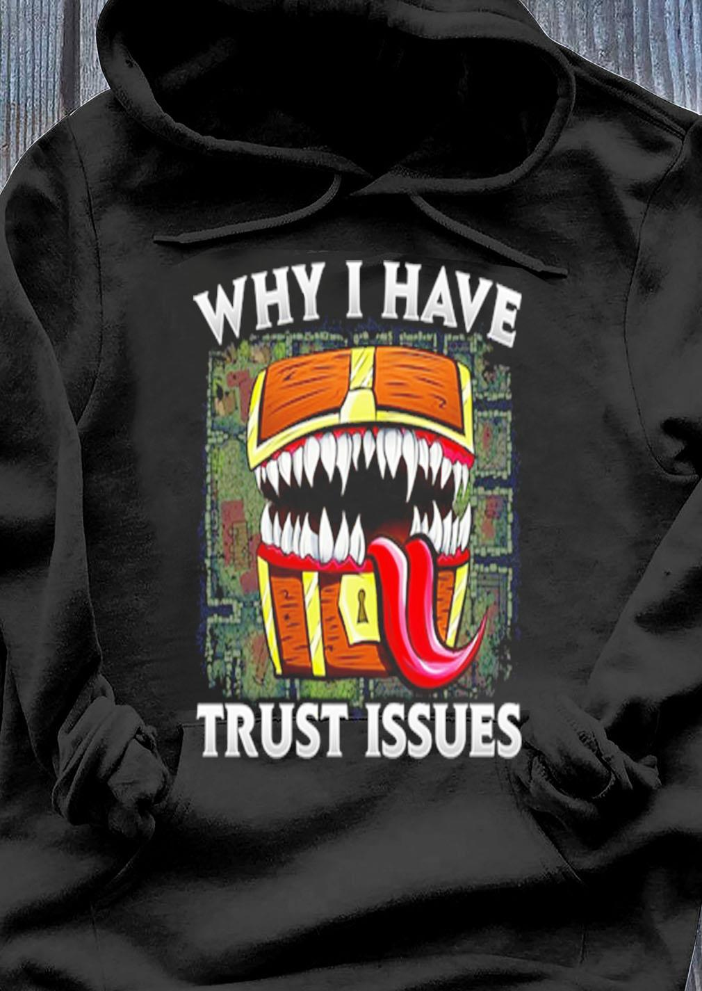 Why I Have Trust Issues Shirt Hoodie