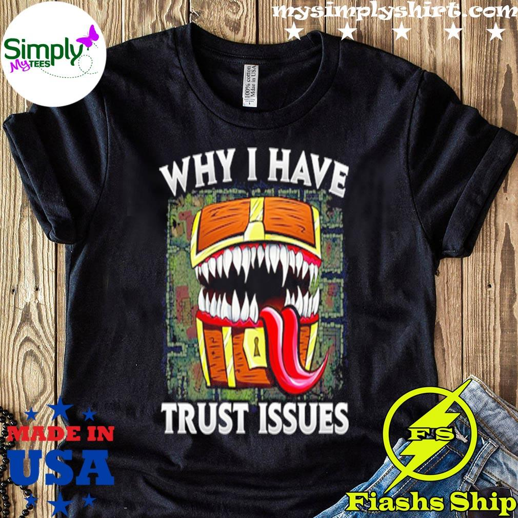 Why I Have Trust Issues Shirt