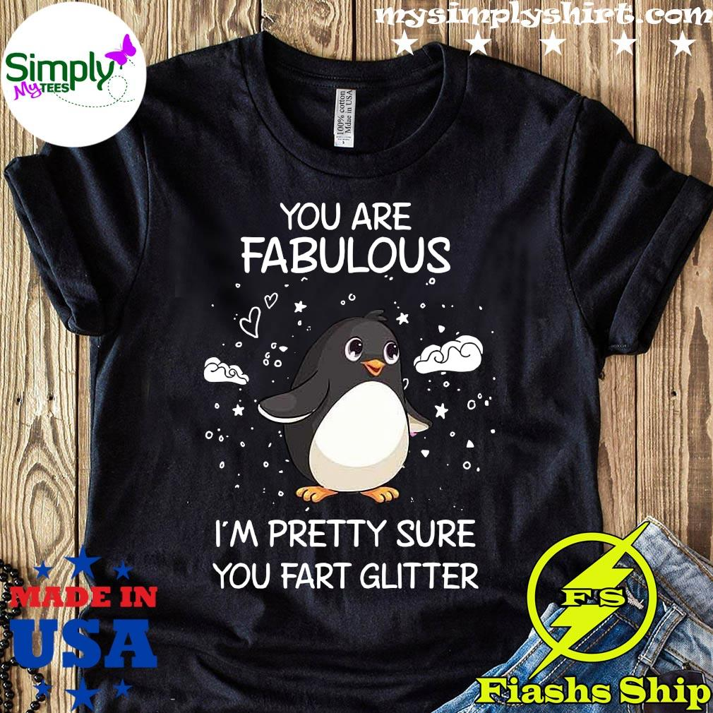 You Are Fabulous I'm Pretty Sure You Fart Glitter Shirt