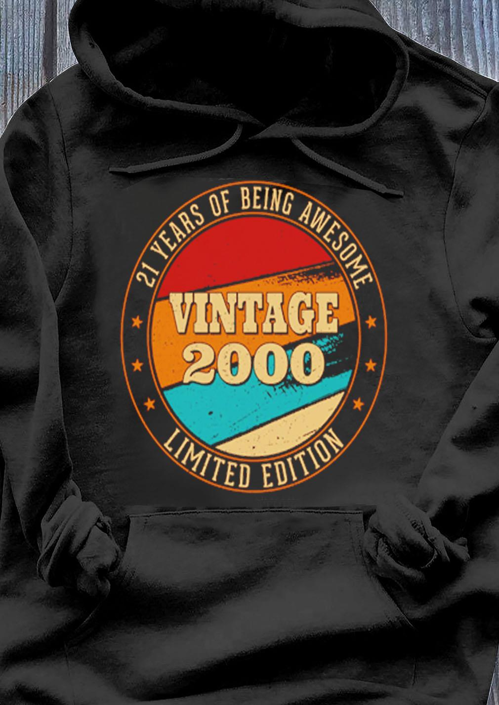 21 Years Of Being Awesome Vintage 2000 Limited Edition Shirt Hoodie