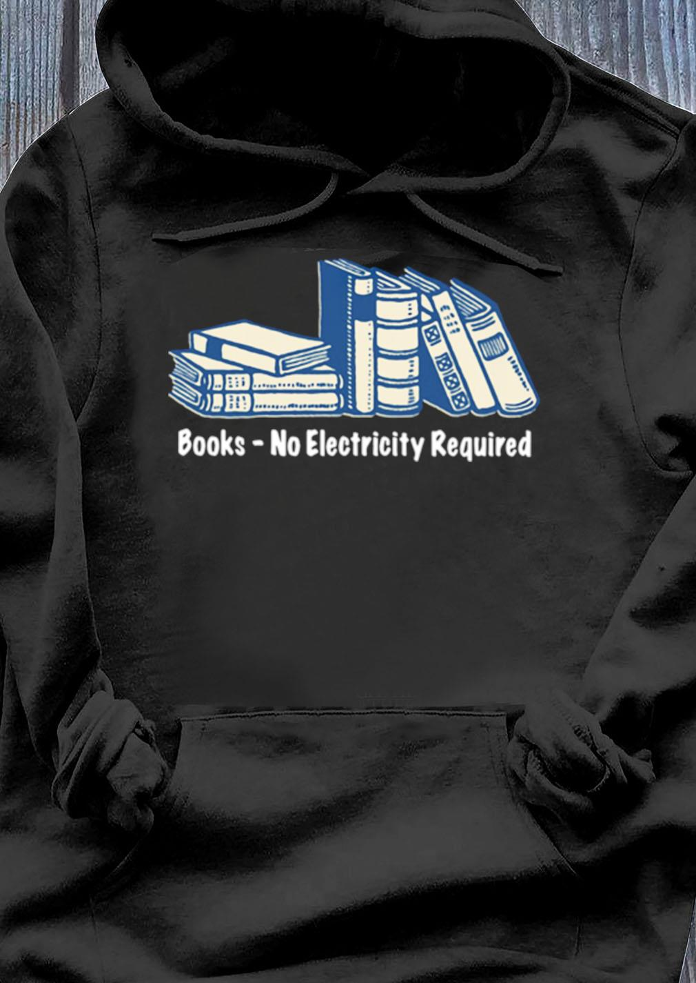 Books No Electricity Required Shirt Hoodie