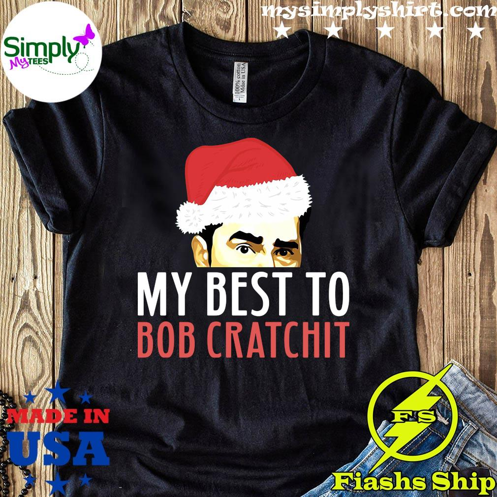 David Rose Santa My Best To Bob Cratchit Christmas Shirt