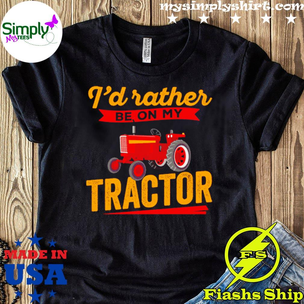 Famer I'd Rather Be On My Tractor Shirt