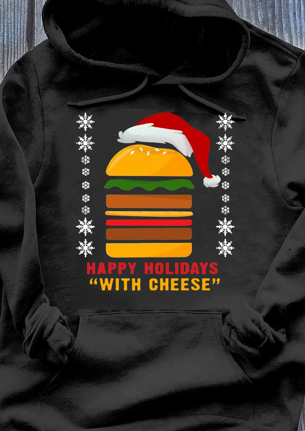 Happy Holidays With Cheese Shirt Christmas Cheeseburger Gift Shirt Hoodie