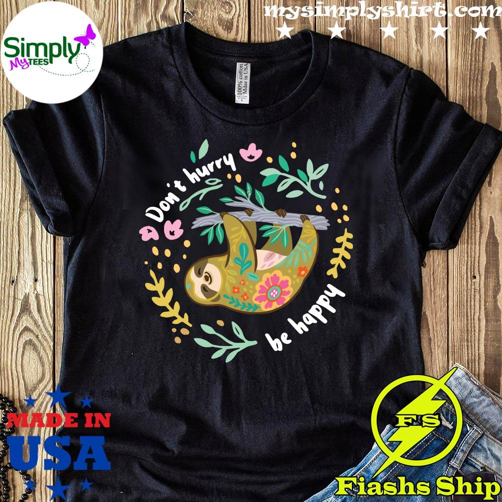 Sloth Don_t Hurry Be Happy Shirt