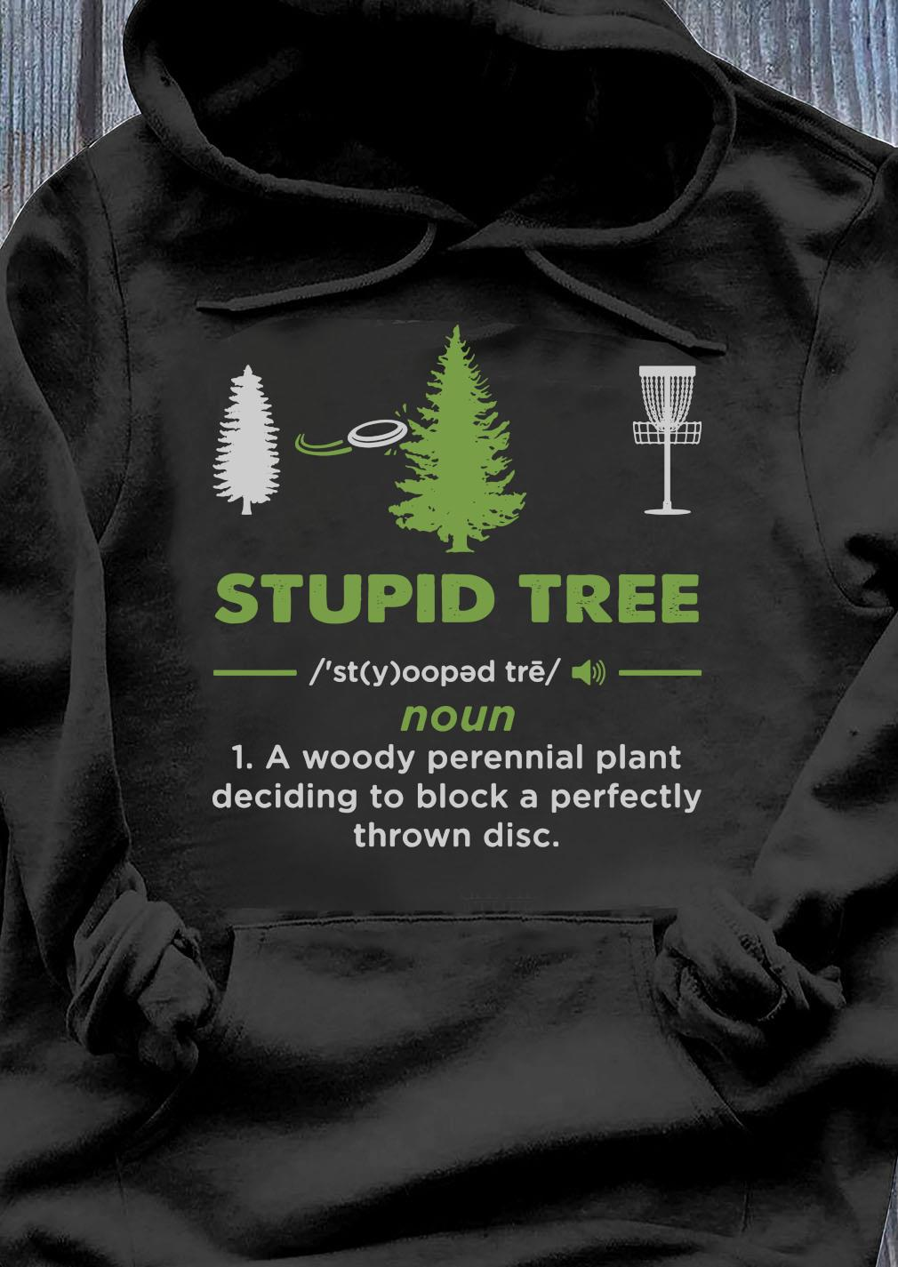 Stupid Tree Noun 1 A Woody Perennial Plant Deciding To Block A Perfectly Throw Disc Shirt Hoodie
