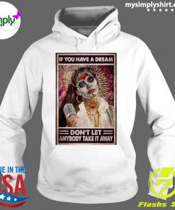 Selenas Quote If You Have A Dream Don't Let Anybody Take It Away Shirt Hoodie