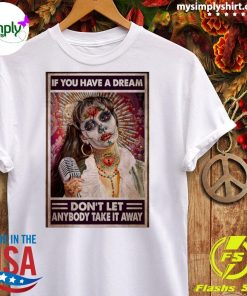 Selenas Quote If You Have A Dream Don't Let Anybody Take It Away Shirt Ladies tee