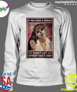 Selenas Quote If You Have A Dream Don't Let Anybody Take It Away Shirt Longsleeve
