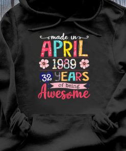 April Girls 1989 32nd Birthday 32 Years Old Made In 1989 Tee Shirt Hoodie