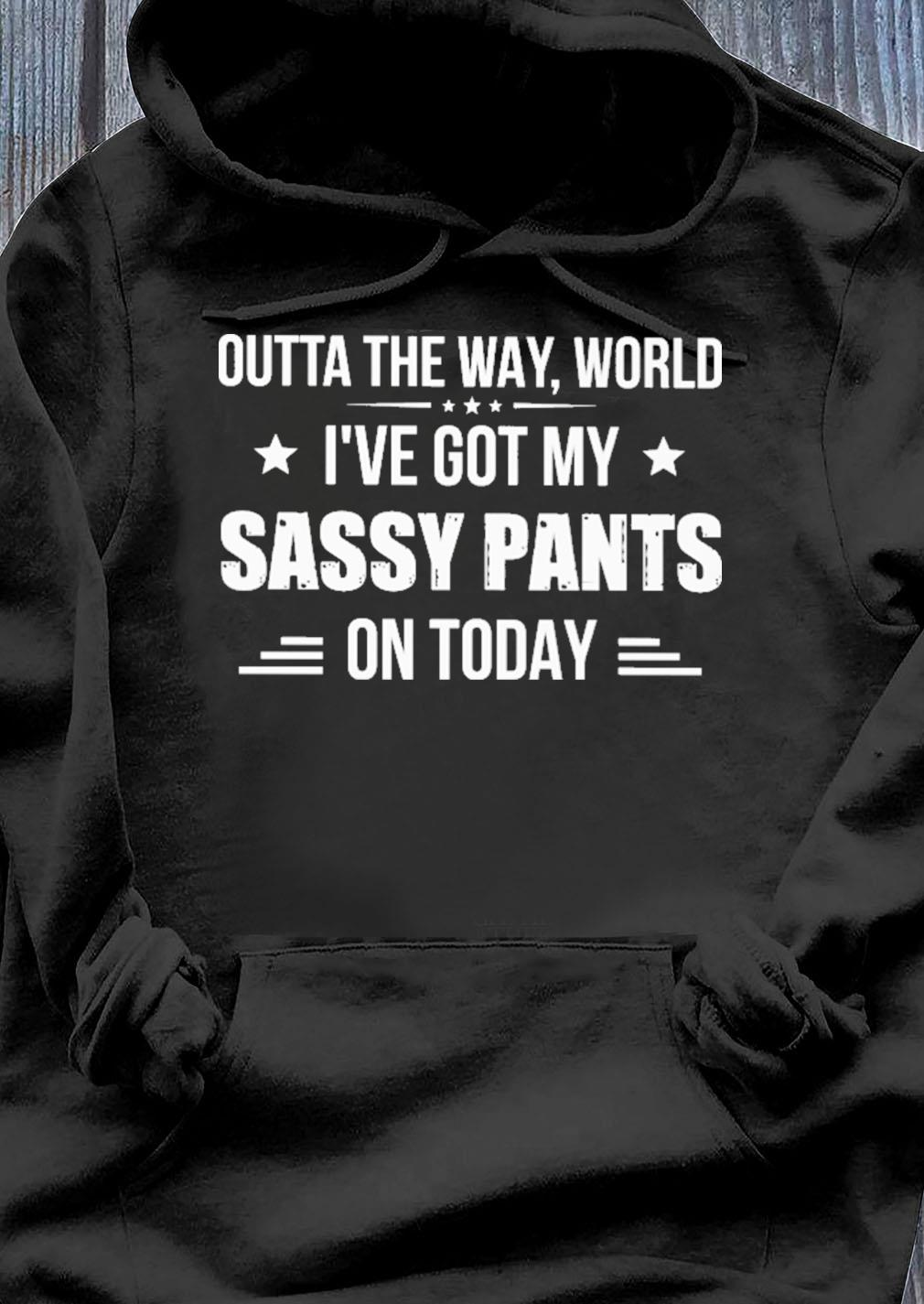 Out The Way World I\u2019ve Got My Sassy Pants On T-Shirt Cute Shirt Mom Life Shirt Attitude Shirt Sassy Pants Tee