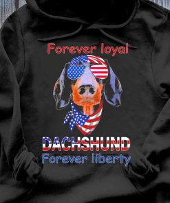 Dachshund Forever Loyal Forever Liberty American Flag Shirt Hoodie