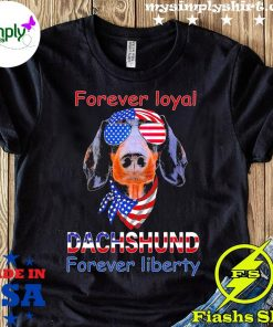 Dachshund Forever Loyal Forever Liberty American Flag Shirt