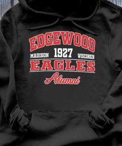 Edgewood Madison 1927 Wisconsin Eagles Alumni Shirt Hoodie