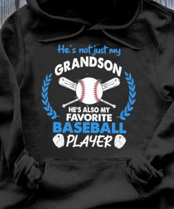 He's Not Just My Grandson He's Also My Favorite Baseball Player Shirt Hoodie