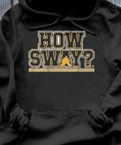 How Sway Shirt Hoodie