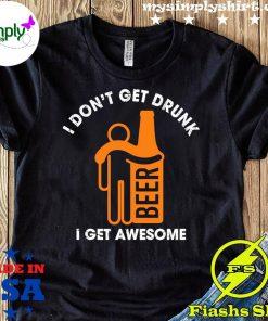 I Don't Get Drunk I Get Awesome Shirt