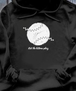 Let The Kittens Play Shirt Hoodie