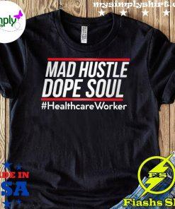Mad Hustle Dope Soul #healthcare Worker Shirt