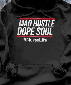 Mad Hustle Dope Soul #nurselife Shirt Hoodie