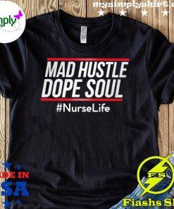 Mad Hustle Dope Soul #nurselife Shirt