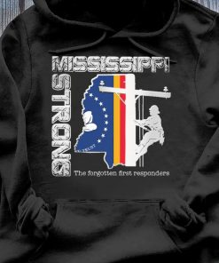 Mississippi Strong The Forgotten First Responders Shirt Hoodie