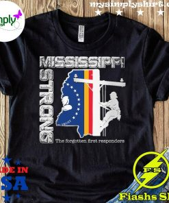Mississippi Strong The Forgotten First Responders Shirt
