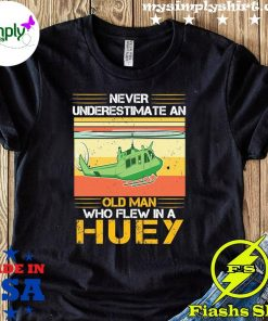 Never Underestimate An Old Man Who Flew In A Huey Vintage Hsirt
