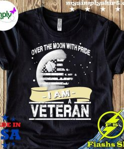 Over The Moon With Pride I Am A Veteran Shirt