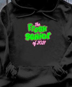 The Fresh Senior Class Of 2021 Shirt Hoodie