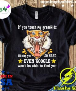 Tiger If You Touch My Grandkids Even Google Won't Be Able To Find You Shirt