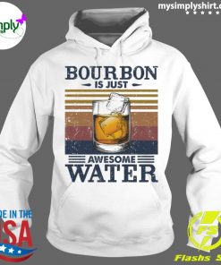 Bourbon Is Just Awesome Water Vintage Shirt Hoodie