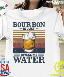 Bourbon Is Just Awesome Water Vintage Shirt