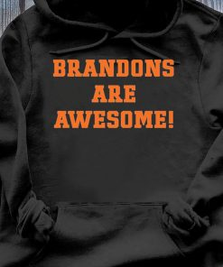 Brandons Are Awesome Shirt Hoodie