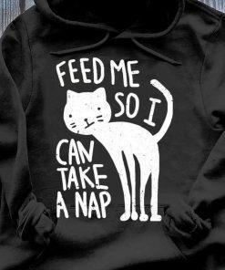 Cat Feed Me So I Can Take A Nap Shirt Hoodie