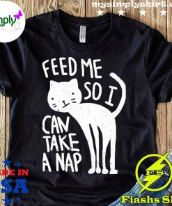 Cat Feed Me So I Can Take A Nap Shirt